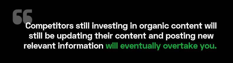 Competitors still investing in organic content