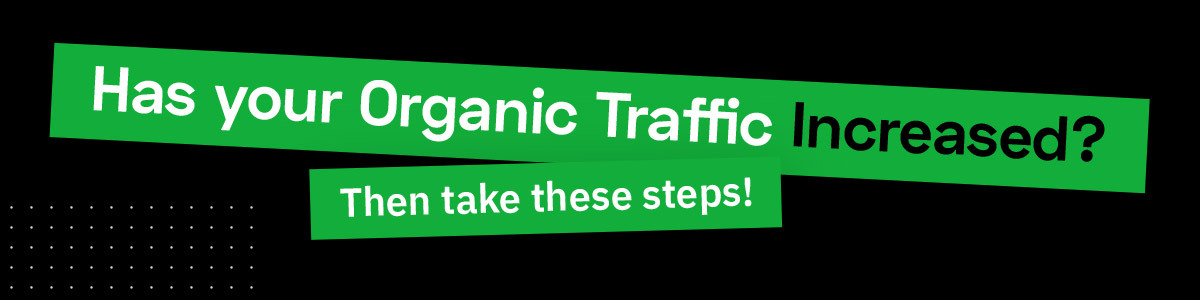 What do to when organic traffic goes up
