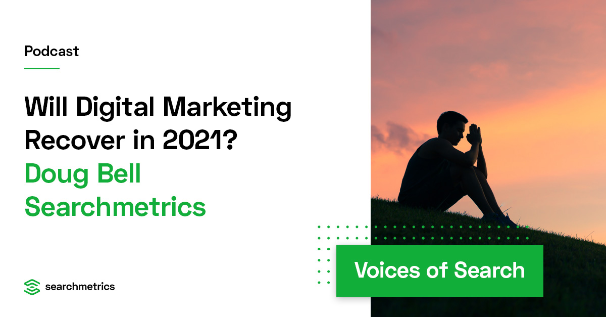 Will Digital Marketing Recover in 2021? – Doug Bell // Searchmetrics